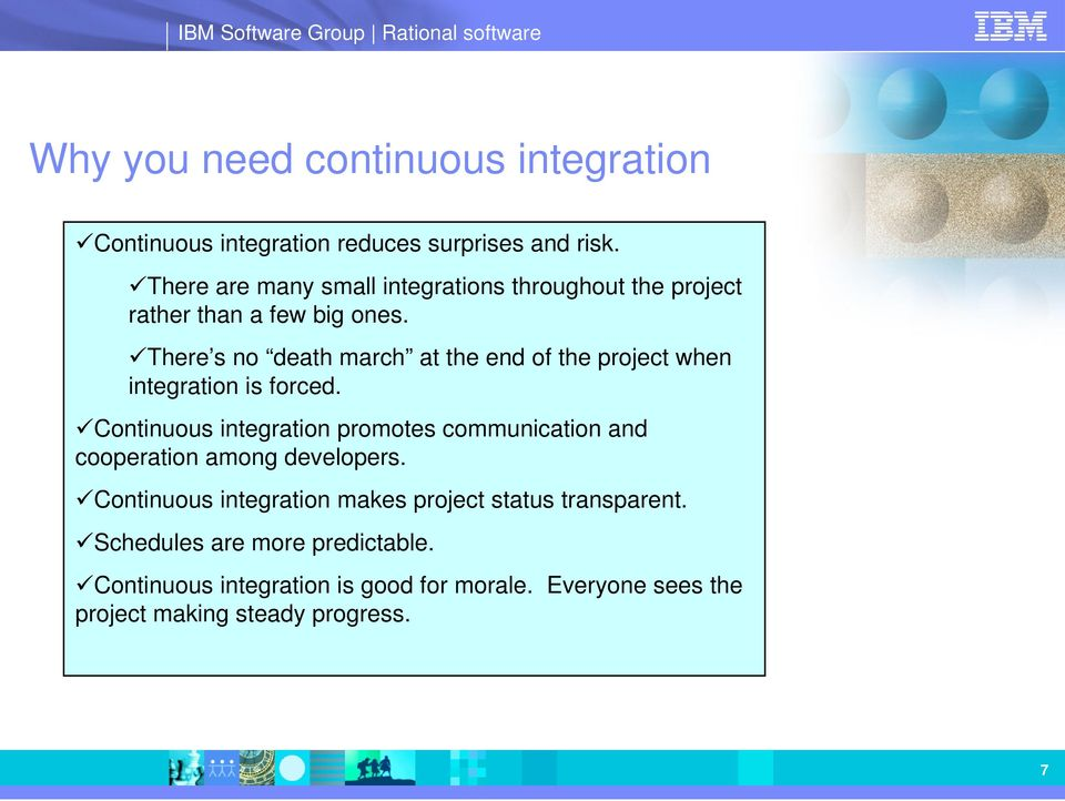 There s no death march at the end of the project when integration is forced.