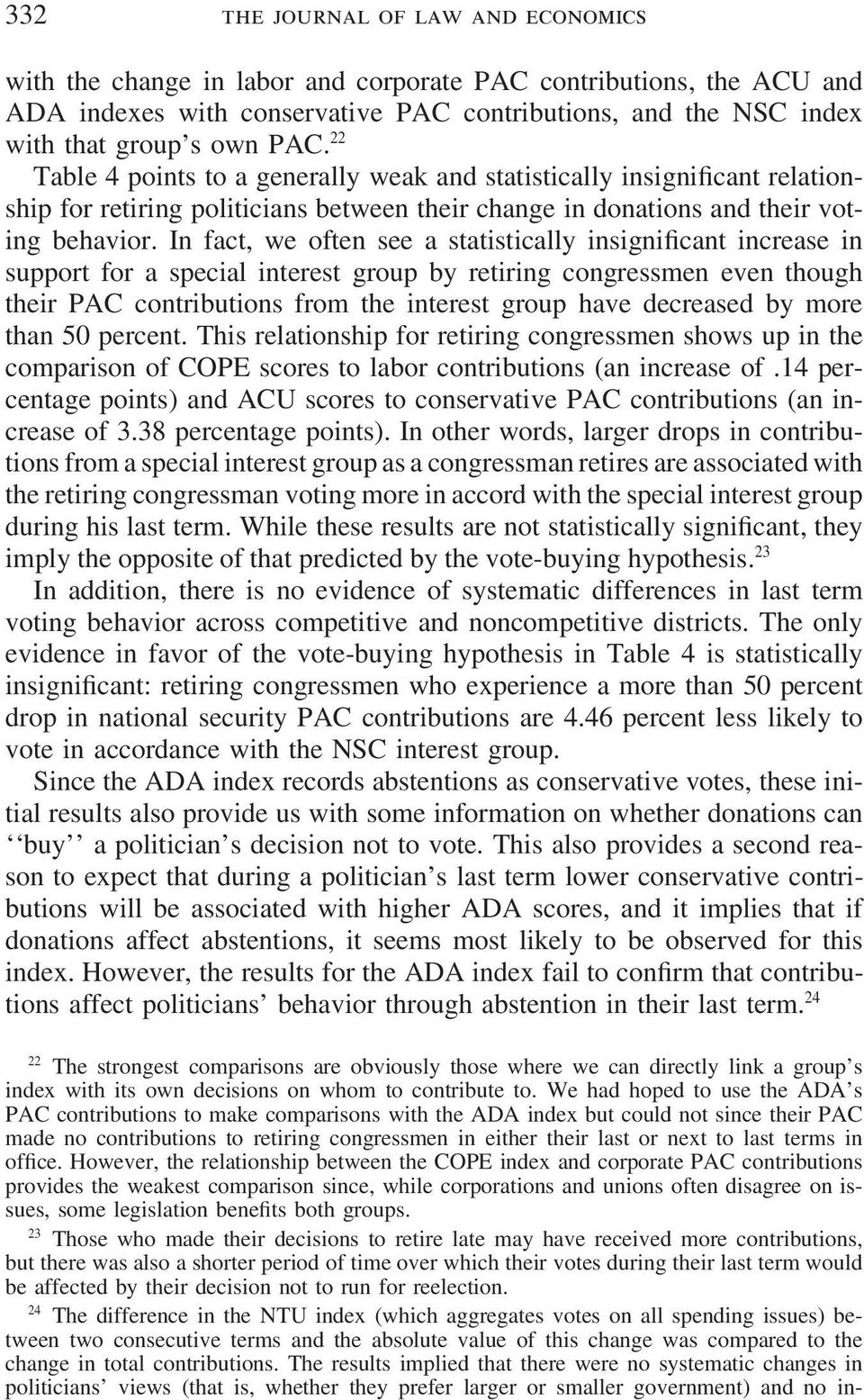 In fact, we often see a statistically insignificant increase in support for a special interest group by retiring congressmen even though their PAC contributions from the interest group have decreased