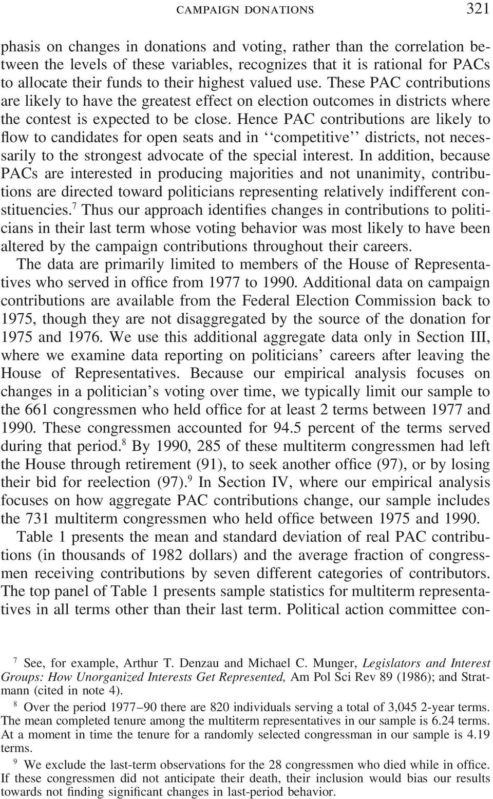 Hence PAC contributions are likely to flow to candidates for open seats and in competitive districts, not necessarily to the strongest advocate of the special interest.