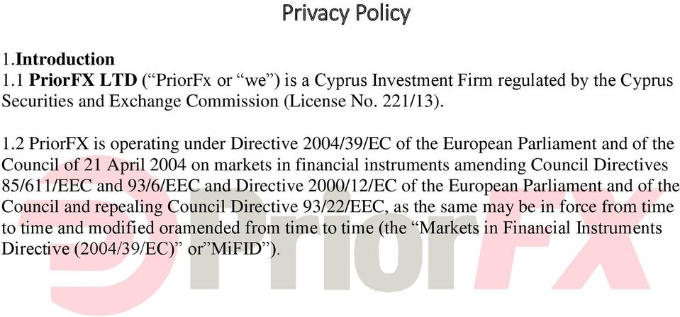 1 PriorFX LTD ( PriorFx or we ) is a Cyprus Investment Firm regulated by the Cyprus Securities and Exchange Commission (License No. 221/13). 1.