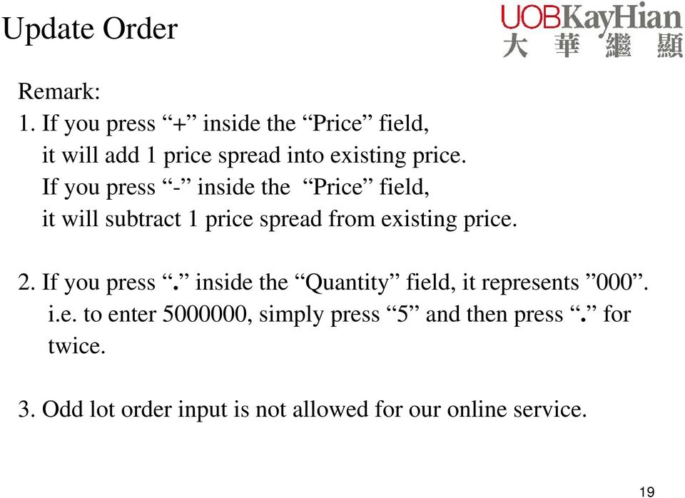 If you press - inside the Price field, it will subtract 1 price spread from existing price. 2.