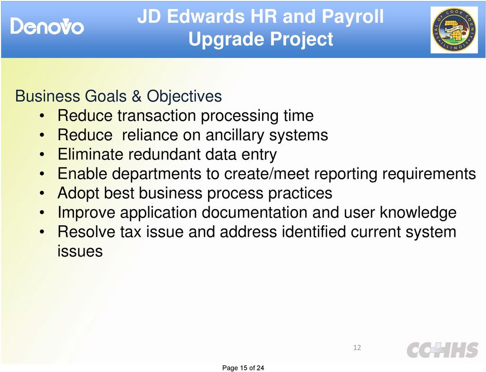 create/meet reporting requirements Adopt best business process practices Improve application