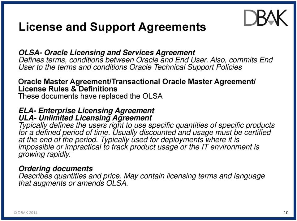 replaced the OLSA ELA- Enterprise Licensing Agreement ULA- Unlimited Licensing Agreement Typically defines the users right to use specific quantities of specific products for a defined period of time.