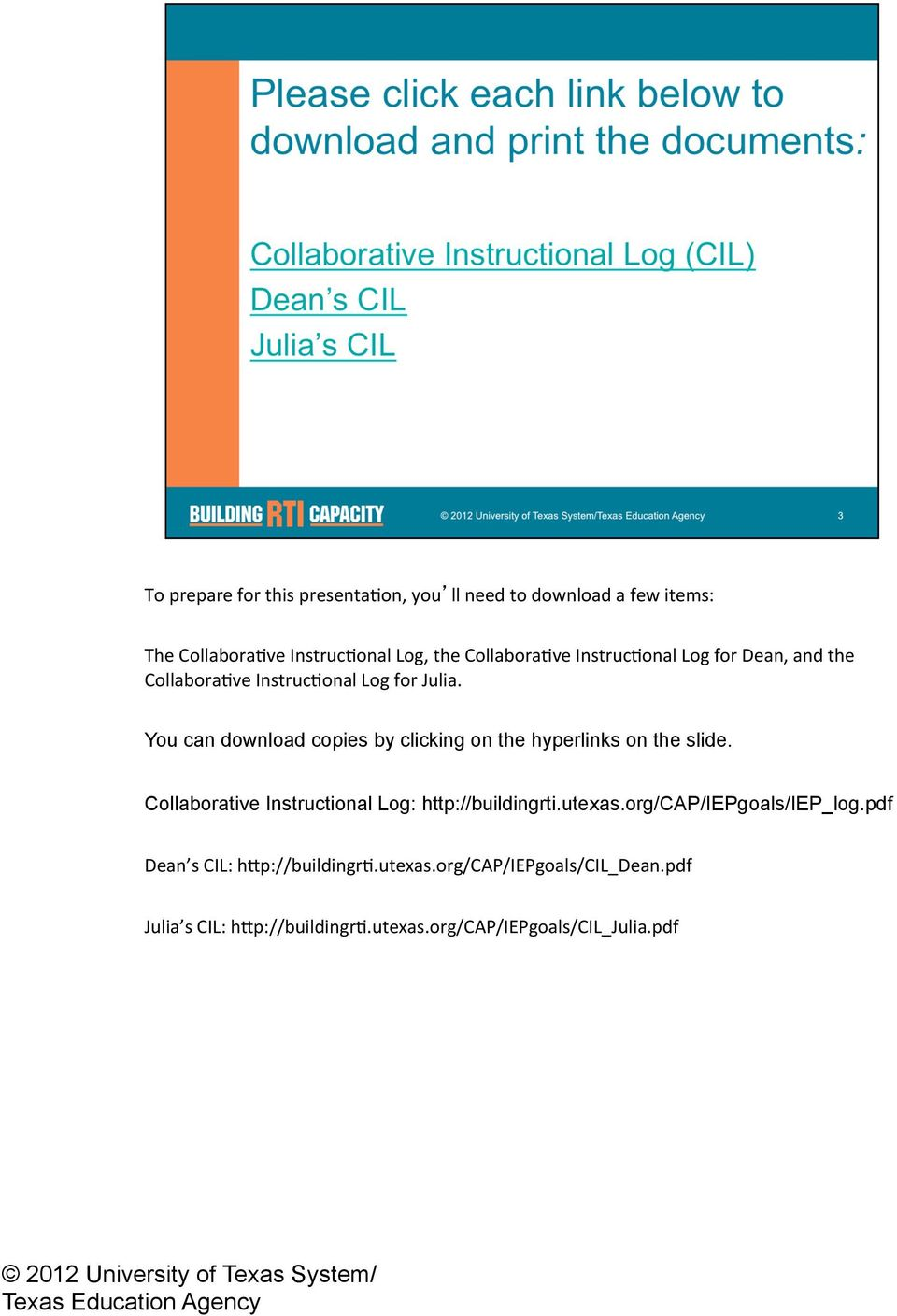 You can download copies by clicking on the hyperlinks on the slide. Collaborative Instructional Log: http://buildingrti.