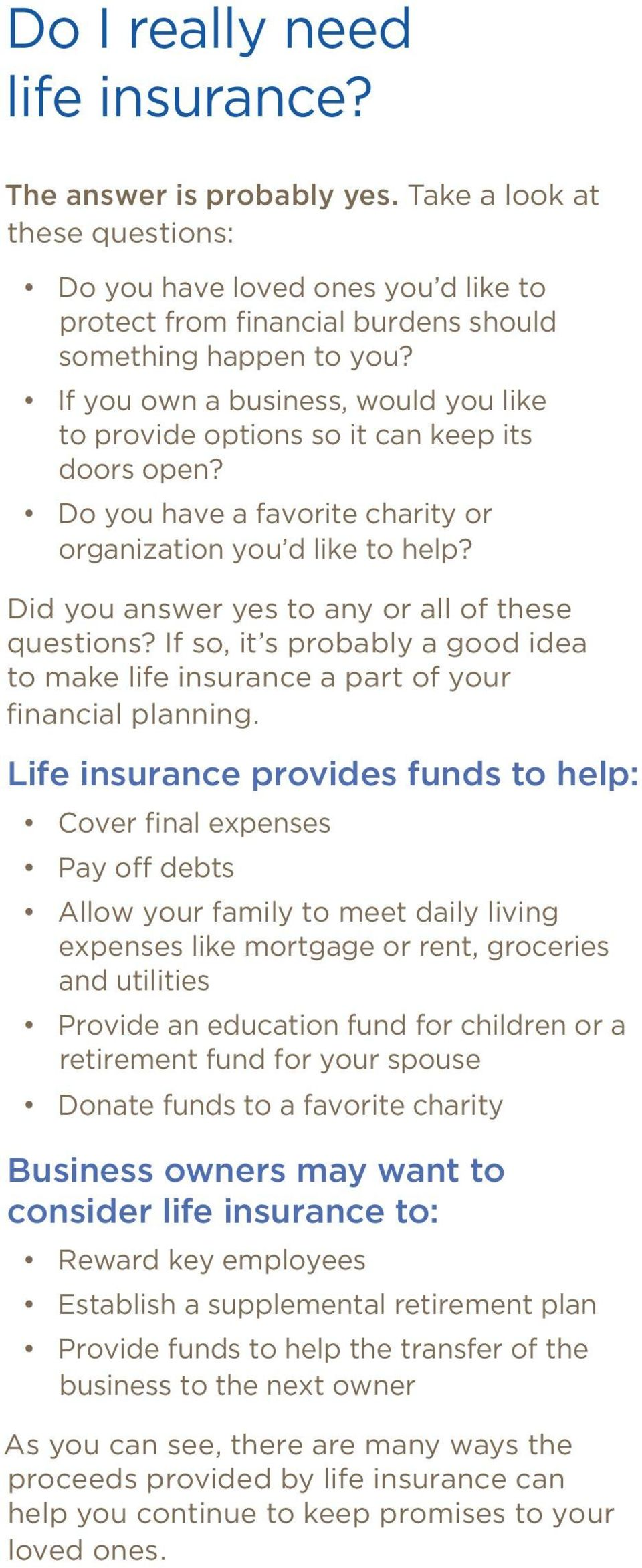 Did you answer yes to any or all of these questions? If so, it s probably a good idea to make life insurance a part of your financial planning.