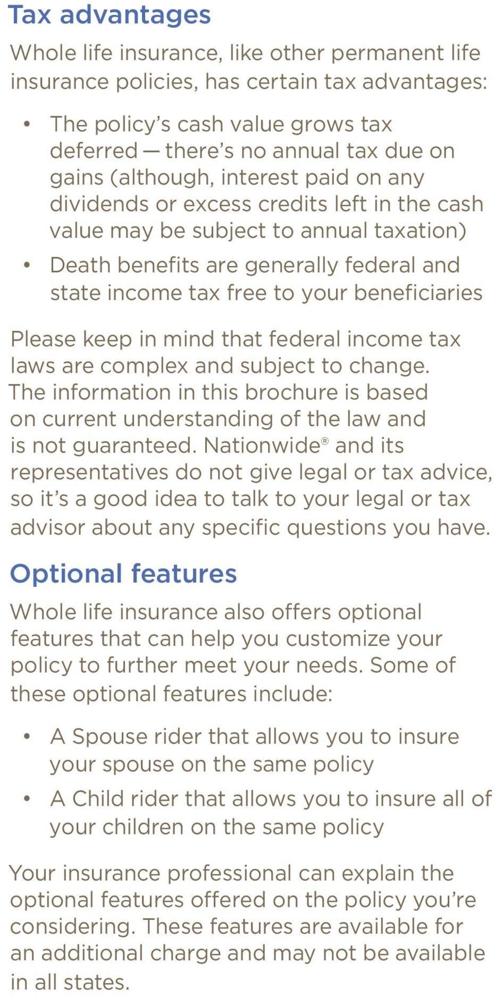 keep in mind that federal income tax laws are complex and subject to change. The information in this brochure is based on current understanding of the law and is not guaranteed.
