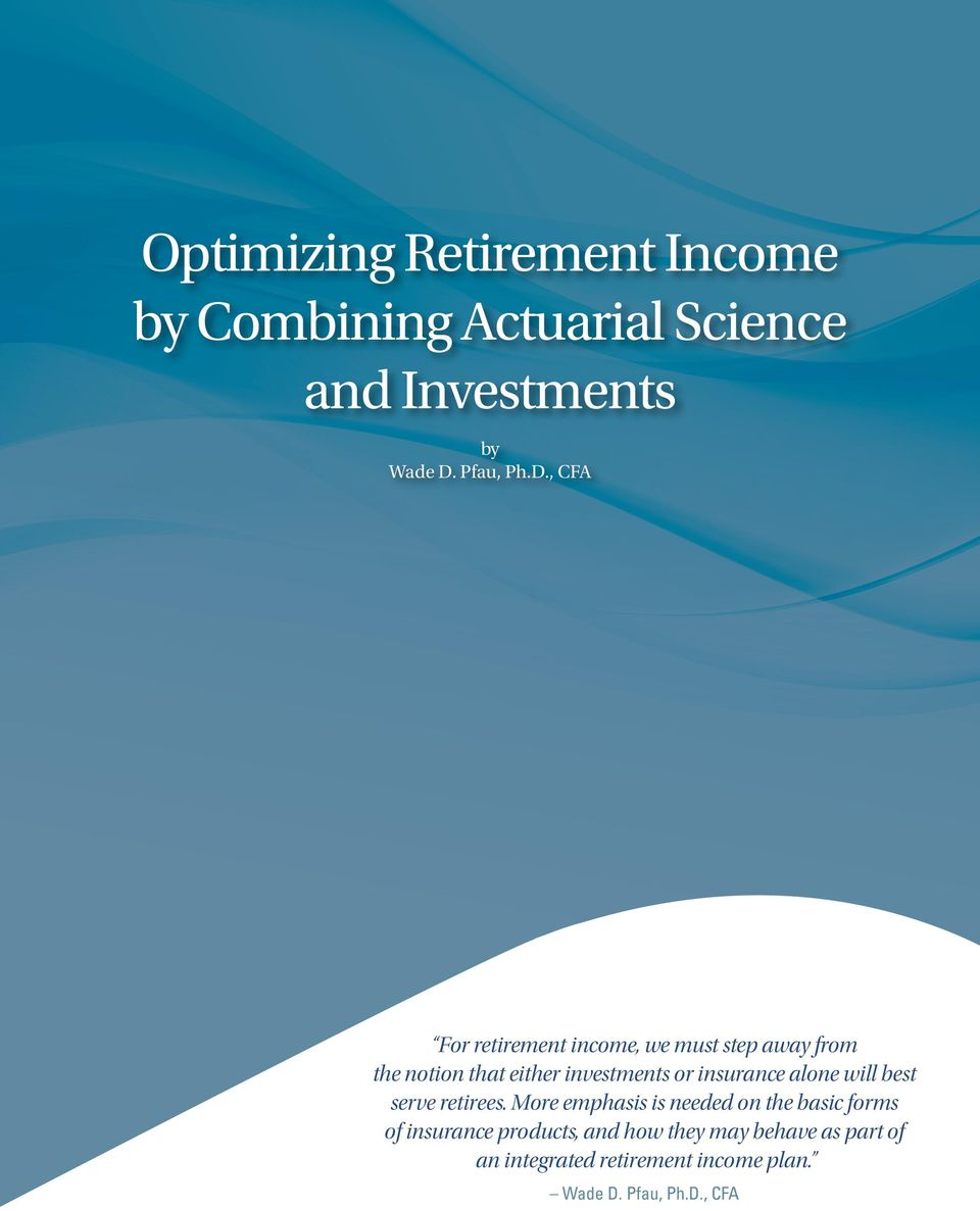 , CFA For retirement income, we must step away from the notion that either investments or