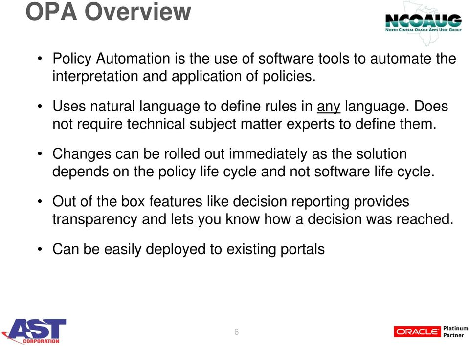 Changes can be rolled out immediately as the solution depends on the policy life cycle and not software life cycle.