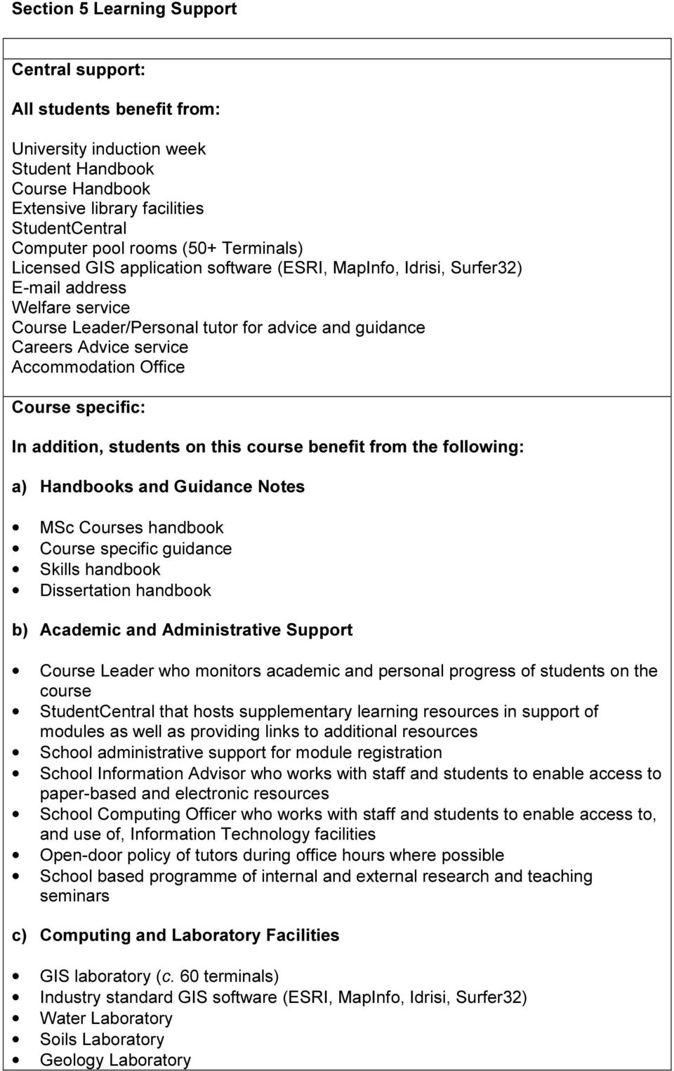 Office Course specific: In addition, students on this course benefit from the following: a) Handbooks and Guidance Notes MSc Courses handbook Course specific guidance Skills handbook Dissertation