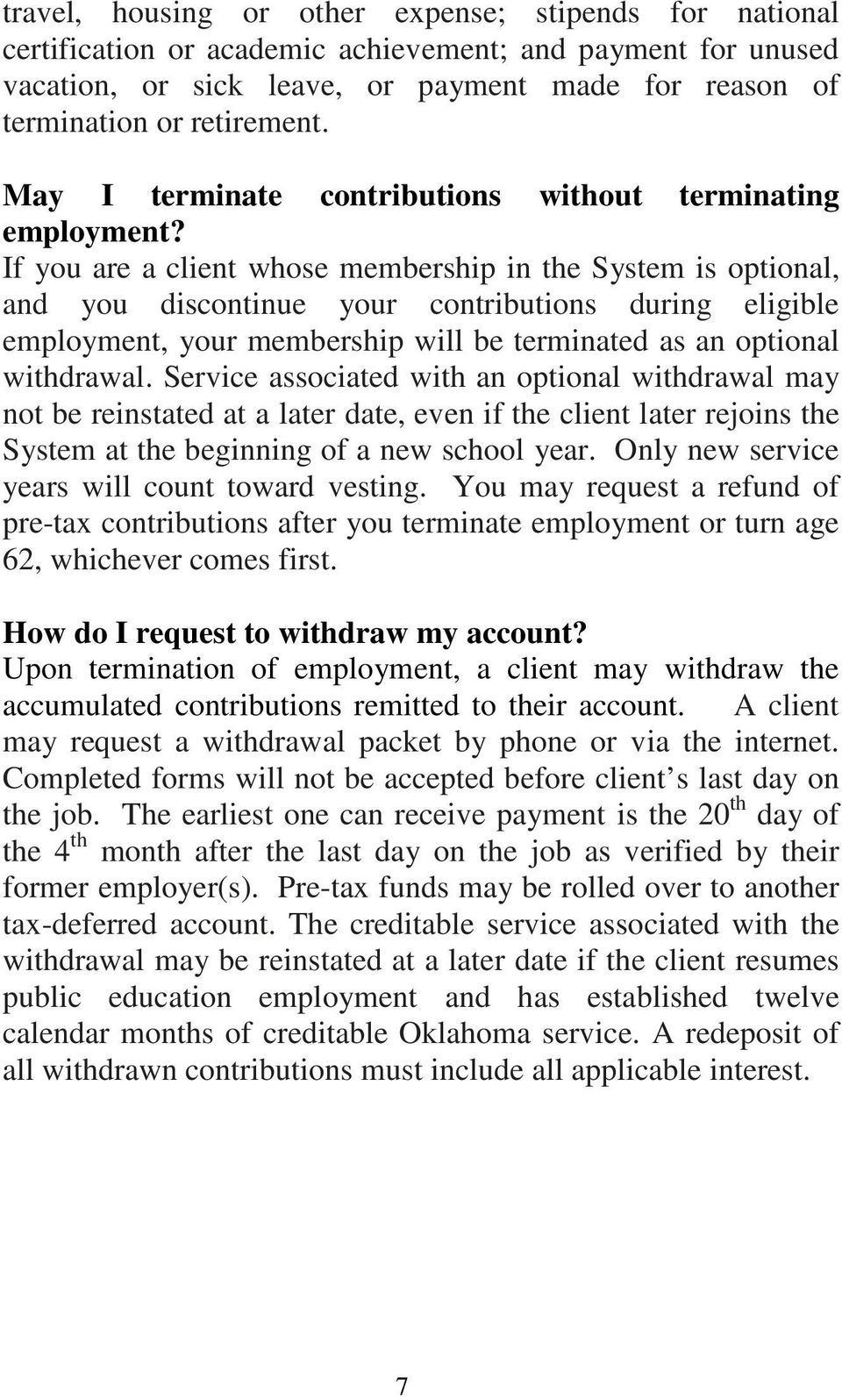 If you are a client whose membership in the System is optional, and you discontinue your contributions during eligible employment, your membership will be terminated as an optional withdrawal.