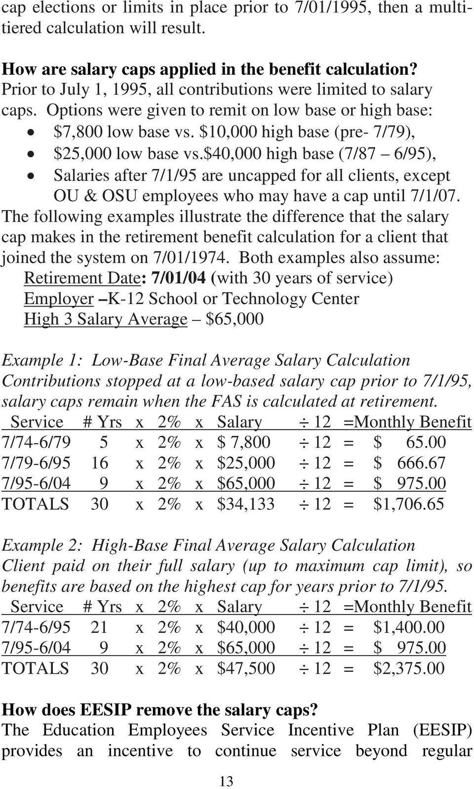 $40,000 high base (7/87 6/95), Salaries after 7/1/95 are uncapped for all clients, except OU & OSU employees who may have a cap until 7/1/07.