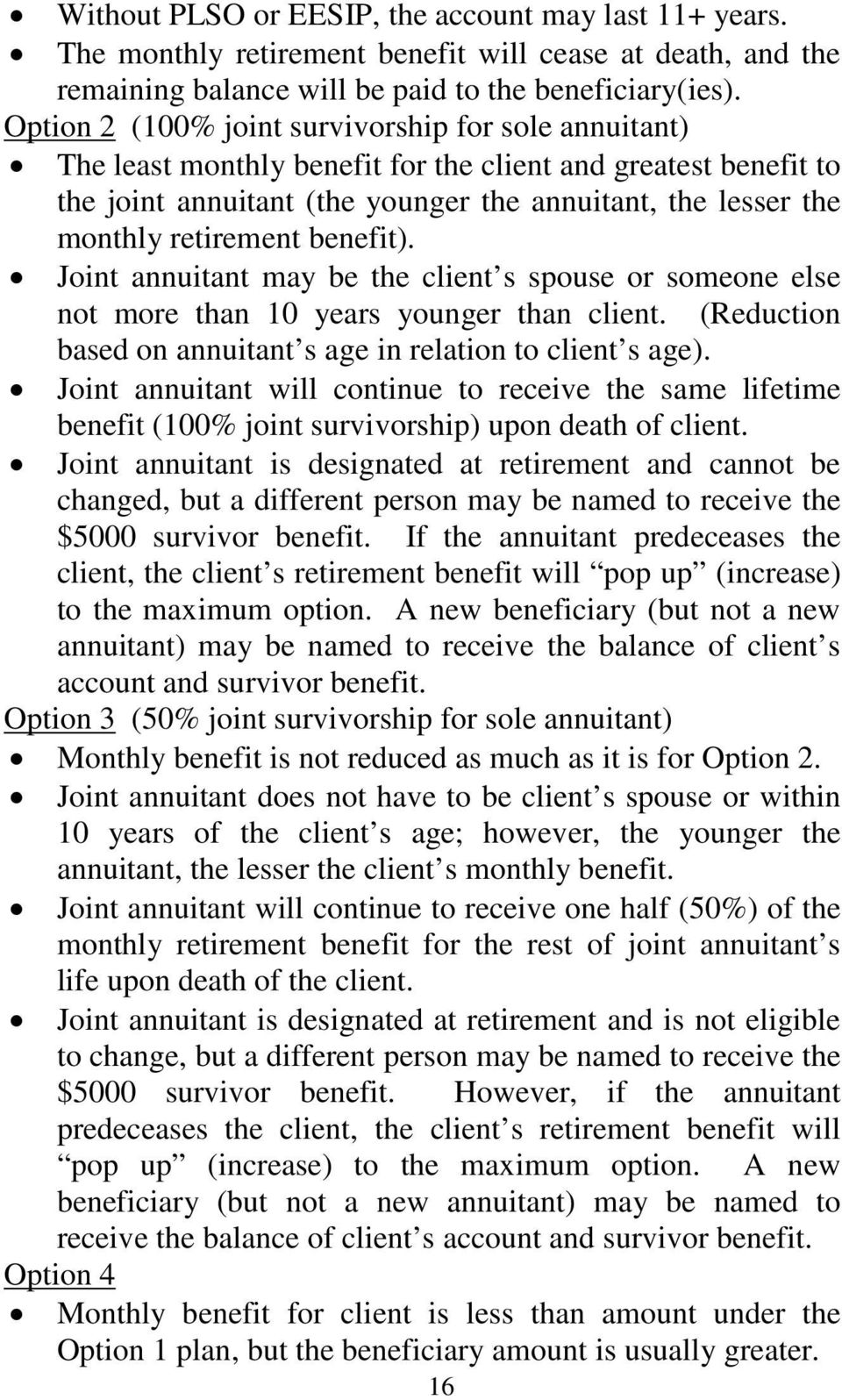 retirement benefit). Joint annuitant may be the client s spouse or someone else not more than 10 years younger than client. (Reduction based on annuitant s age in relation to client s age).