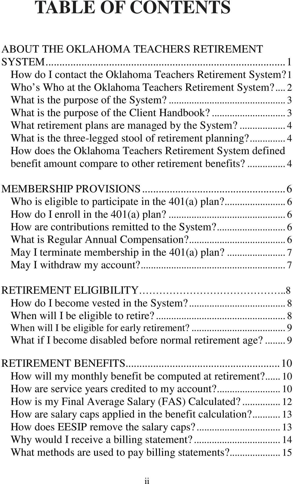 ... 4 How does the Oklahoma Teachers Retirement System defined benefit amount compare to other retirement benefits?... 4 MEMBERSHIP PROVISIONS... 6 Who is eligible to participate in the 401(a) plan?