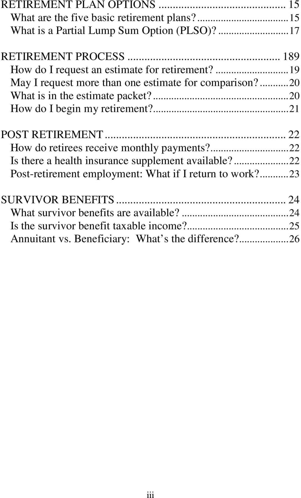 ... 20 How do I begin my retirement?... 21 POST RETIREMENT... 22 How do retirees receive monthly payments?... 22 Is there a health insurance supplement available?