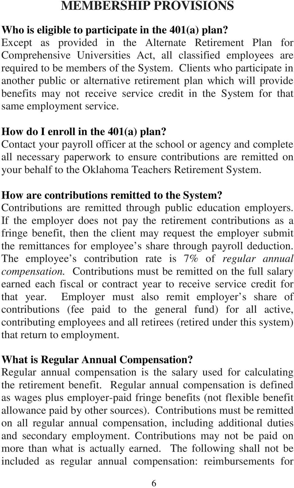 Clients who participate in another public or alternative retirement plan which will provide benefits may not receive service credit in the System for that same employment service.