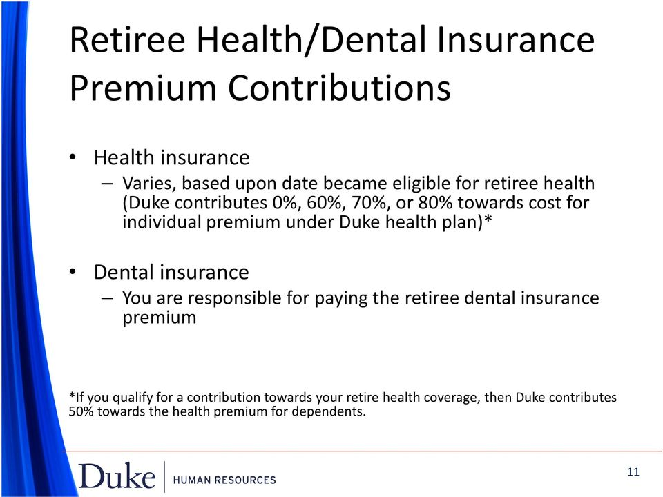 Dental insurance You are responsible for paying the retiree dental insurance premium *If you qualify for a