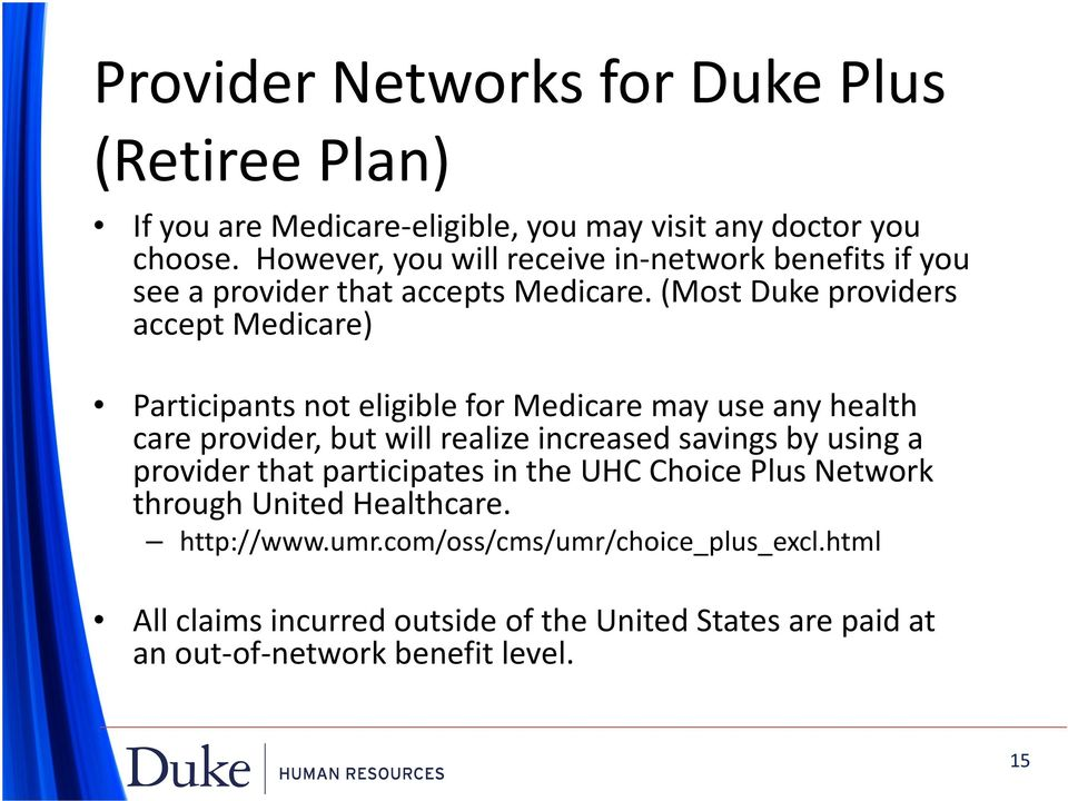 (Most Duke providers accept Medicare) Participants not eligible for Medicare may use any health care provider, but will realize increased savings by
