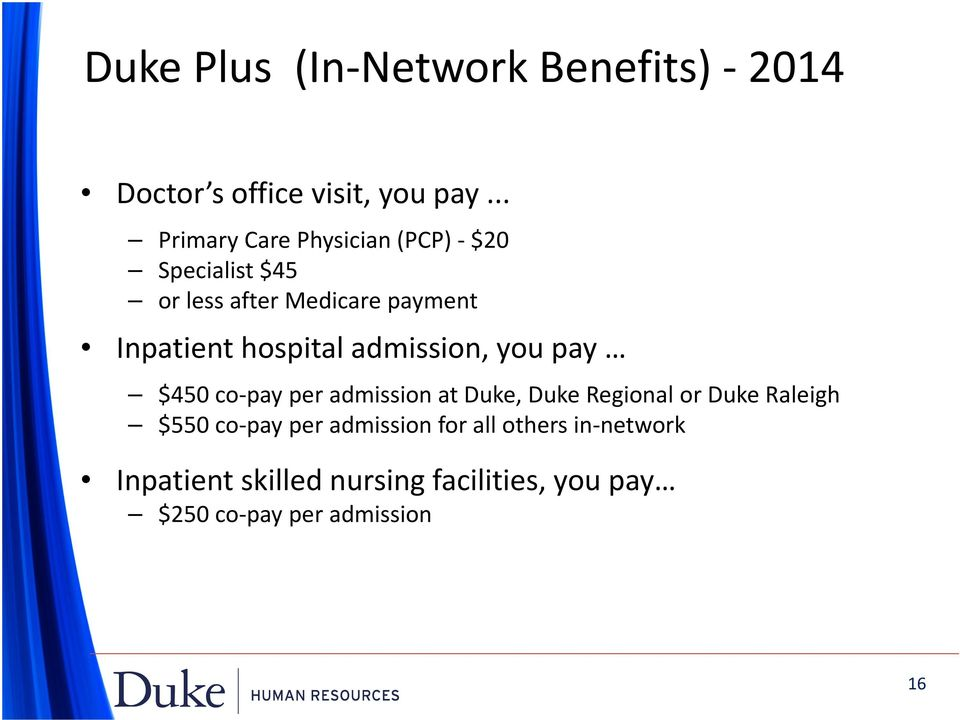 hospital admission, you pay $450 co-pay per admission at Duke, Duke Regional or Duke Raleigh