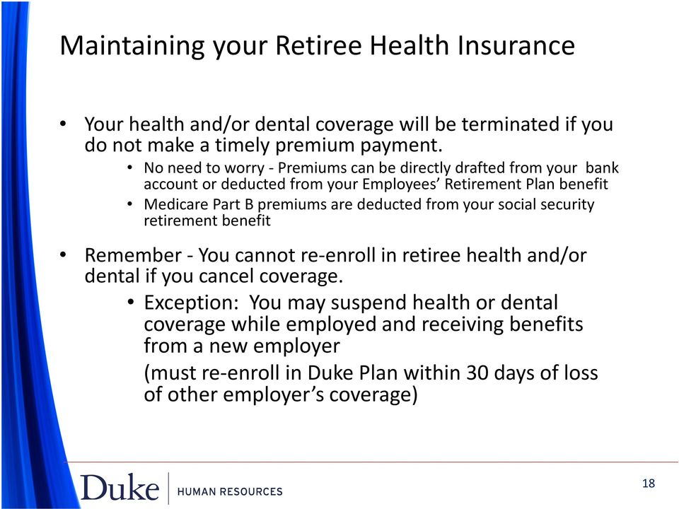 deducted from your social security retirement benefit Remember -You cannot re-enroll in retiree health and/or dental if you cancel coverage.