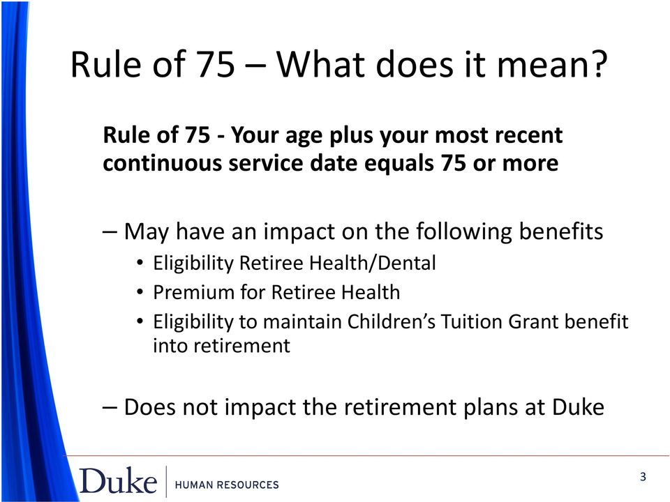 May have an impact on the following benefits Eligibility Retiree Health/Dental