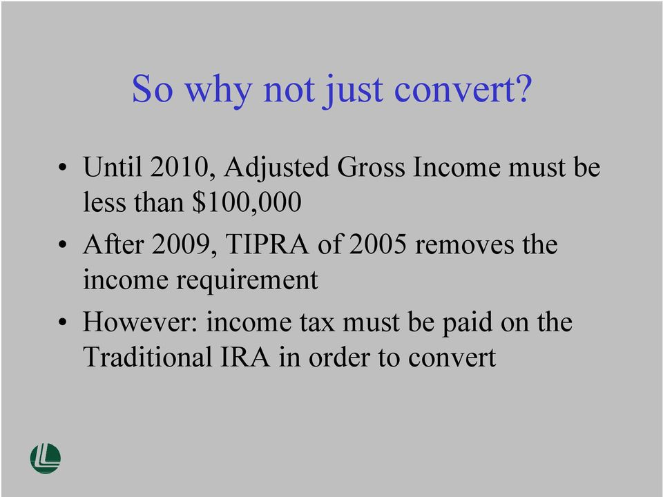 $100,000 After 2009, TIPRA of 2005 removes the income