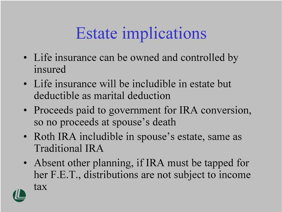 conversion, so no proceeds at spouse s death Roth IRA includible in spouse s estate, same as