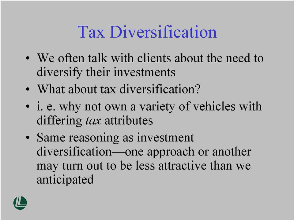 why not own a variety of vehicles with differing tax attributes Same reasoning