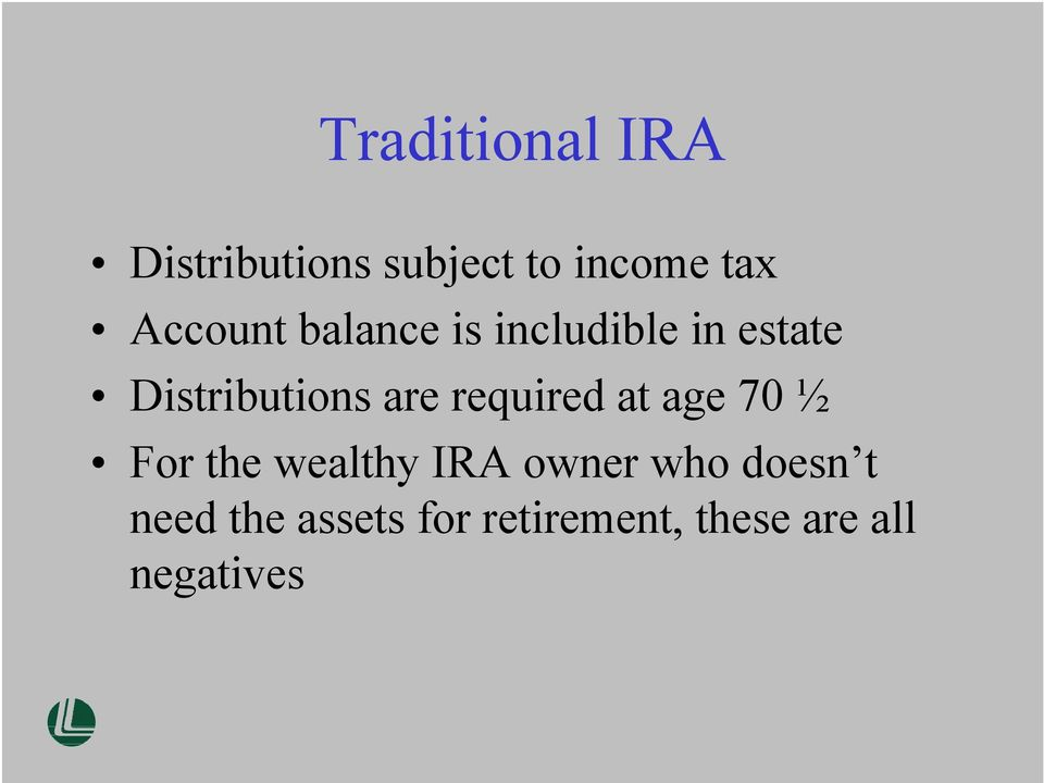 are required at age 70 ½ For the wealthy IRA owner who