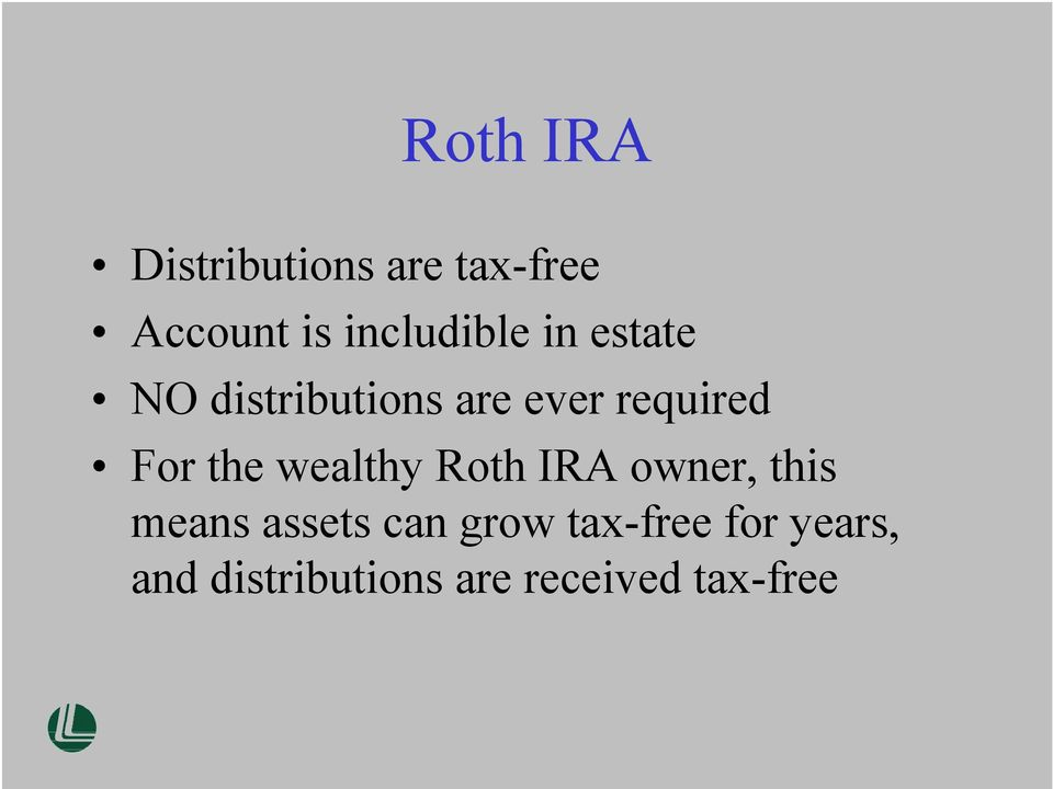 For the wealthy Roth IRA owner, this means assets can