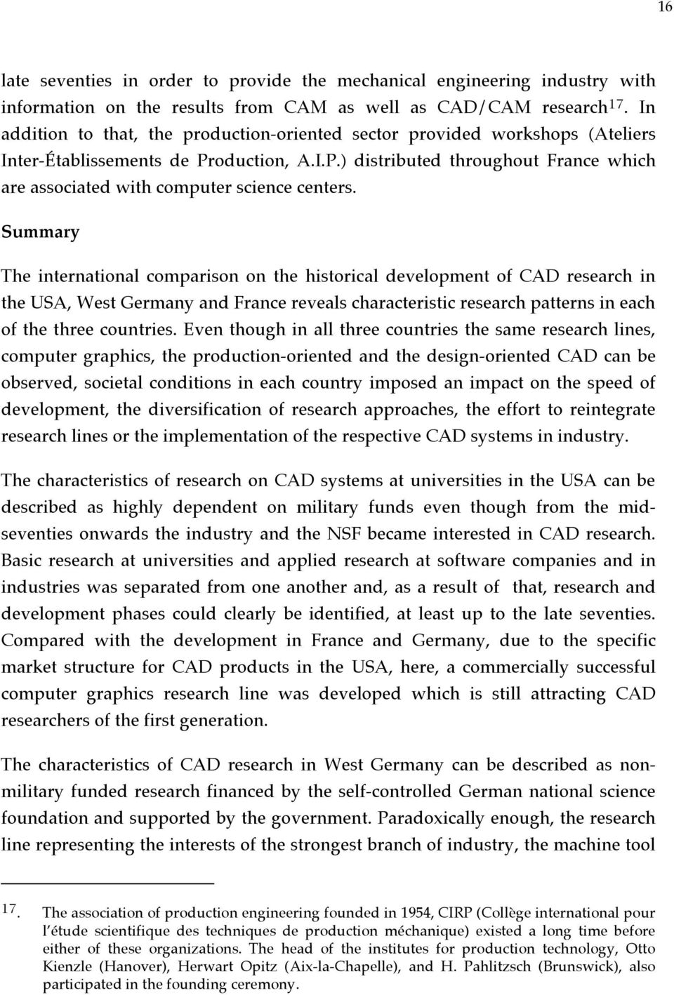 Summary The international comparison on the historical development of CAD research in the USA, West Germany and France reveals characteristic research patterns in each of the three countries.