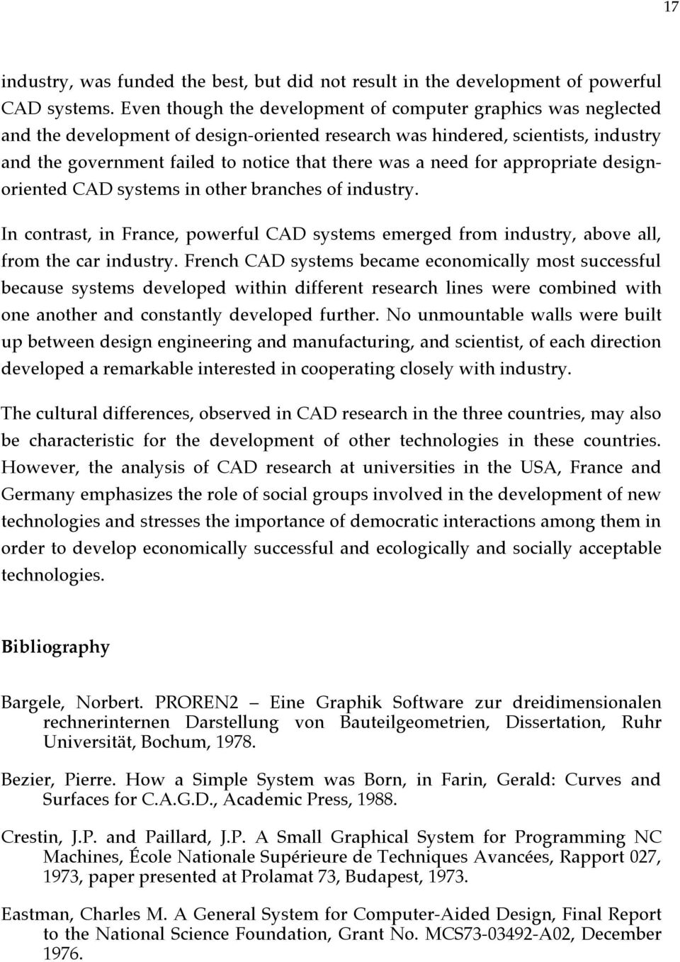 need for appropriate designoriented CAD systems in other branches of industry. In contrast, in France, powerful CAD systems emerged from industry, above all, from the car industry.