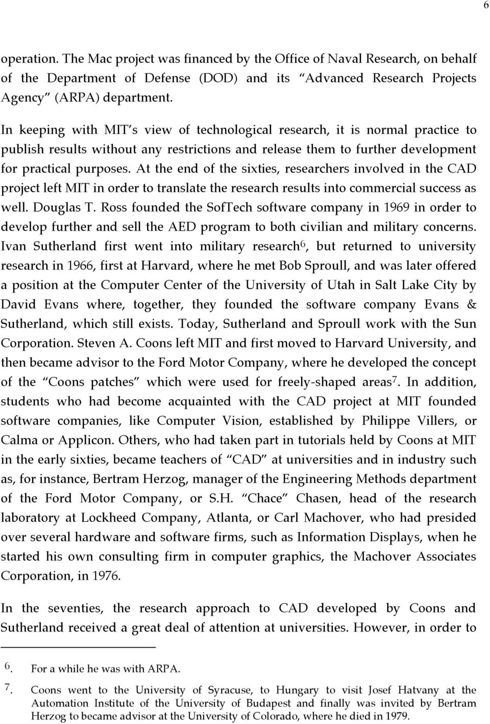 At the end of the sixties, researchers involved in the CAD project left MIT in order to translate the research results into commercial success as well. Douglas T.