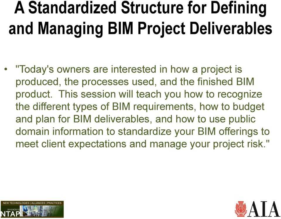 This session will teach you how to recognize the different types of BIM requirements, how to budget and plan for