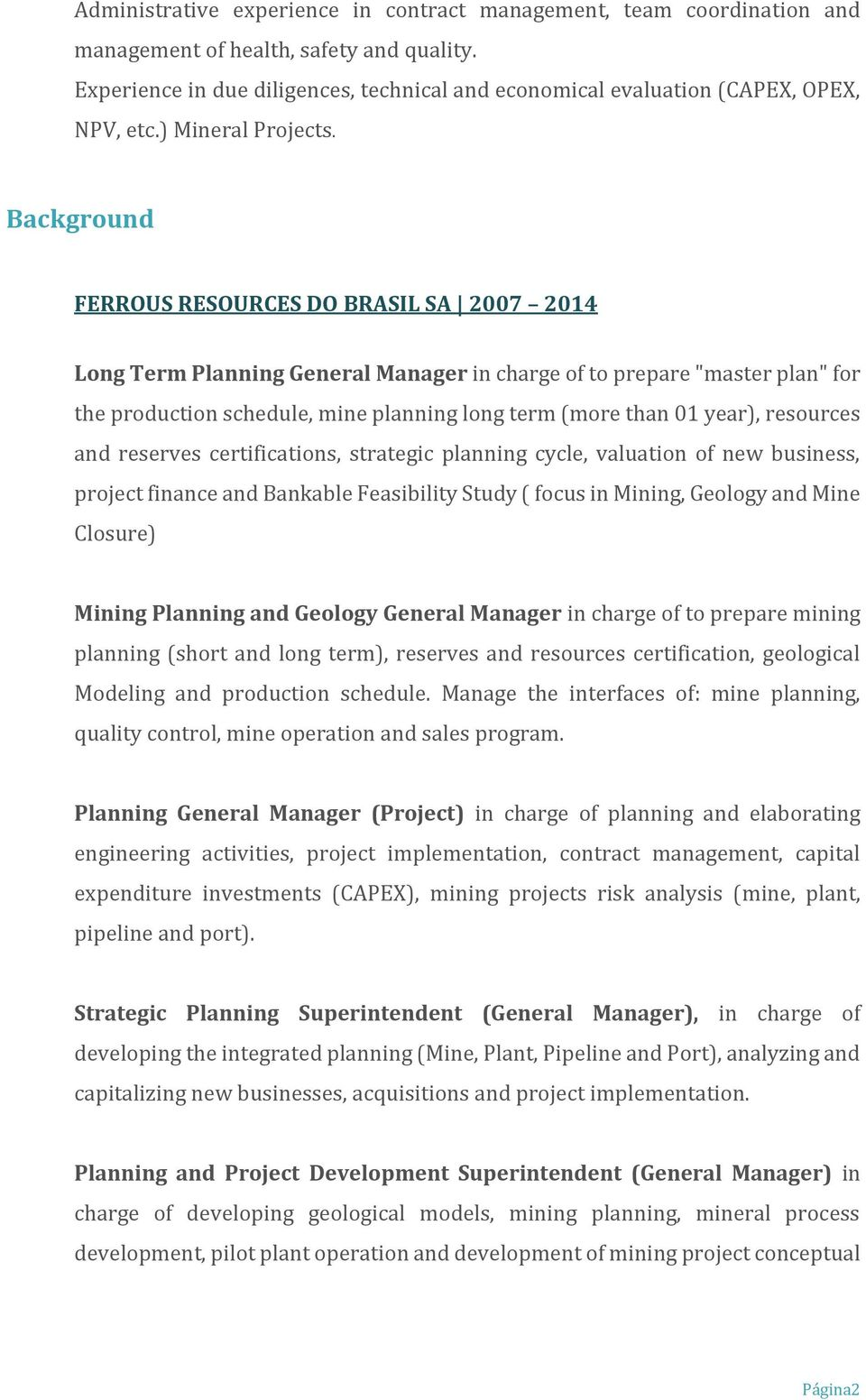 "Background FERROUS RESOURCES DO BRASIL SA 2007 2014 Long Term Planning General Manager in charge of to prepare ""master plan"" for the production schedule, mine planning long term (more than 01 year),"