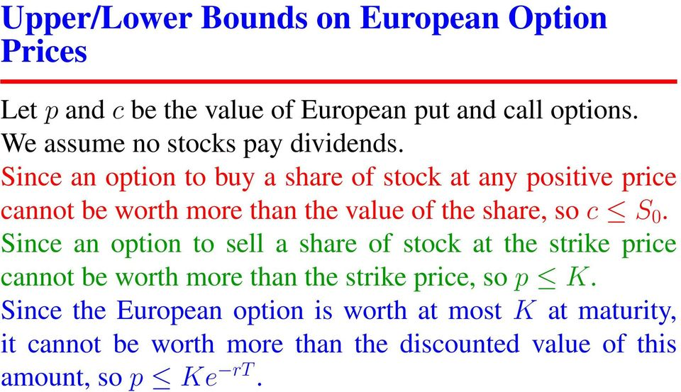 Since an option to buy a share of stock at any positive price cannot be worth more than the value of the share, so c S 0.