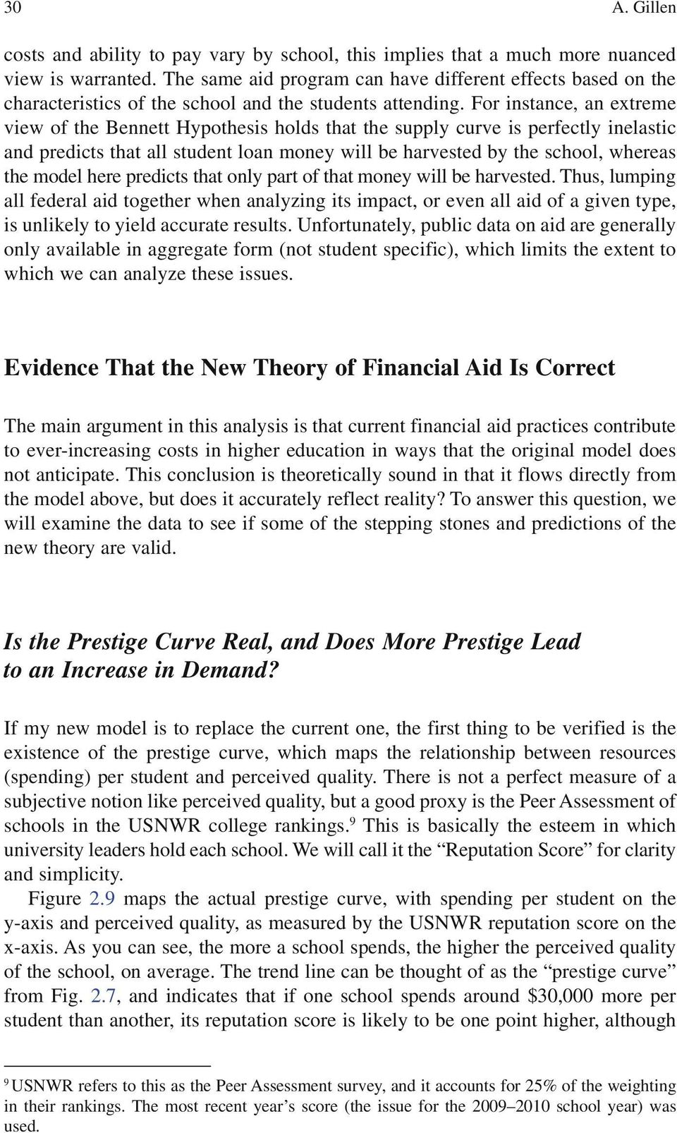 For instance, an extreme view of the Bennett Hypothesis holds that the supply curve is perfectly inelastic and predicts that all student loan money will be harvested by the school, whereas the model