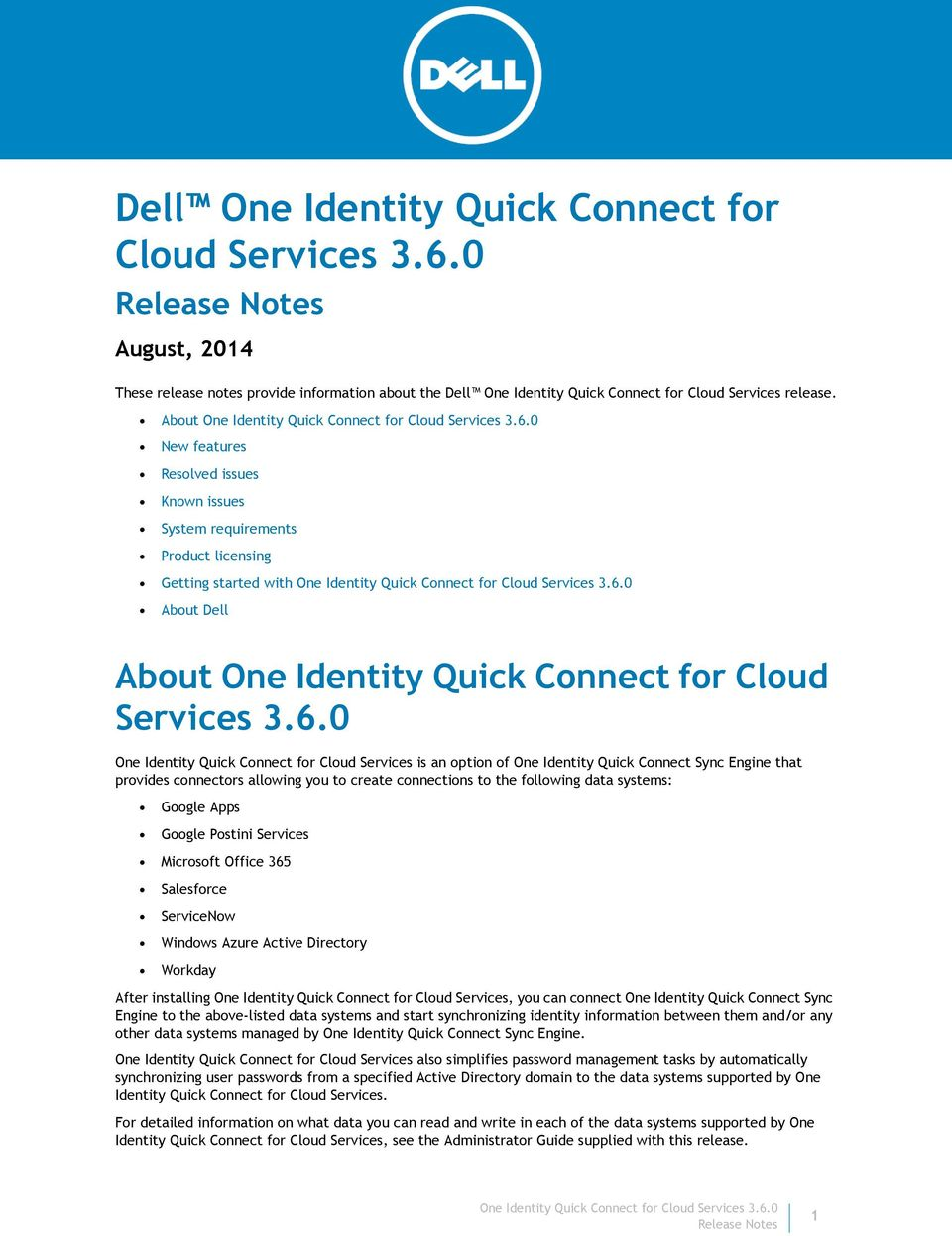 0 One Identity Quick Connect for Cloud Services is an option of One Identity Quick Connect Sync Engine that provides connectors allowing you to create connections to the following data systems: