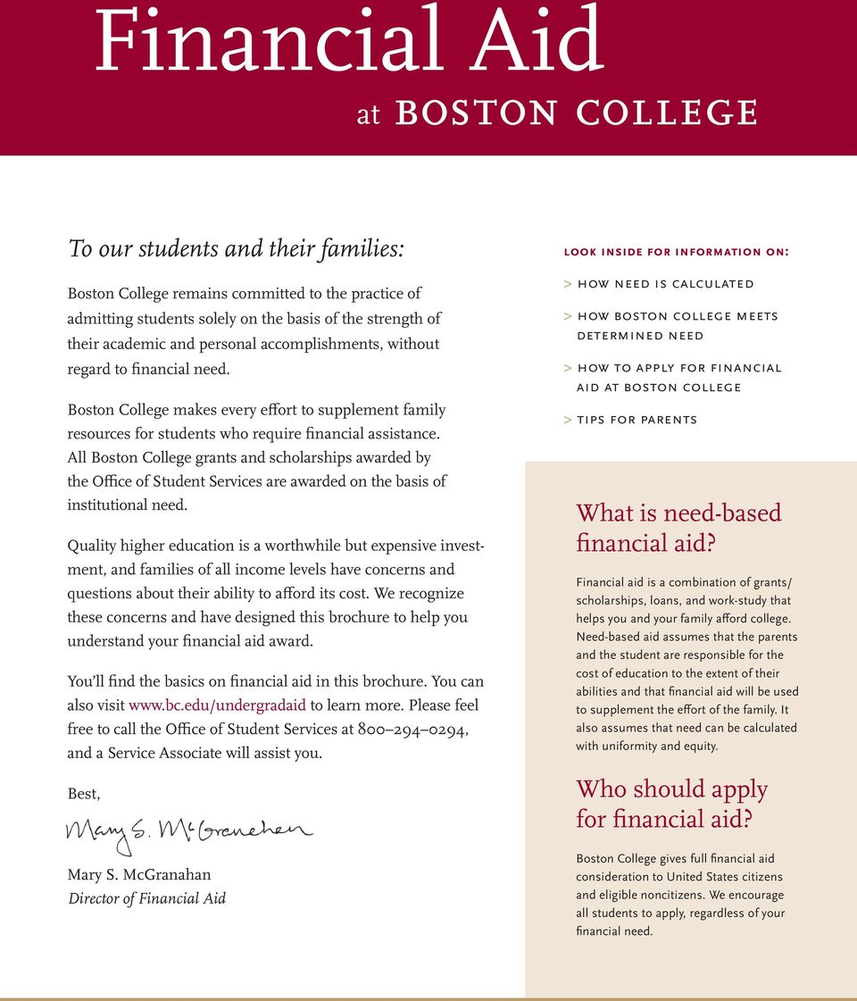 All Boston College grants and scholarships awarded by the Office of Student Services are awarded on the basis of institutional need.