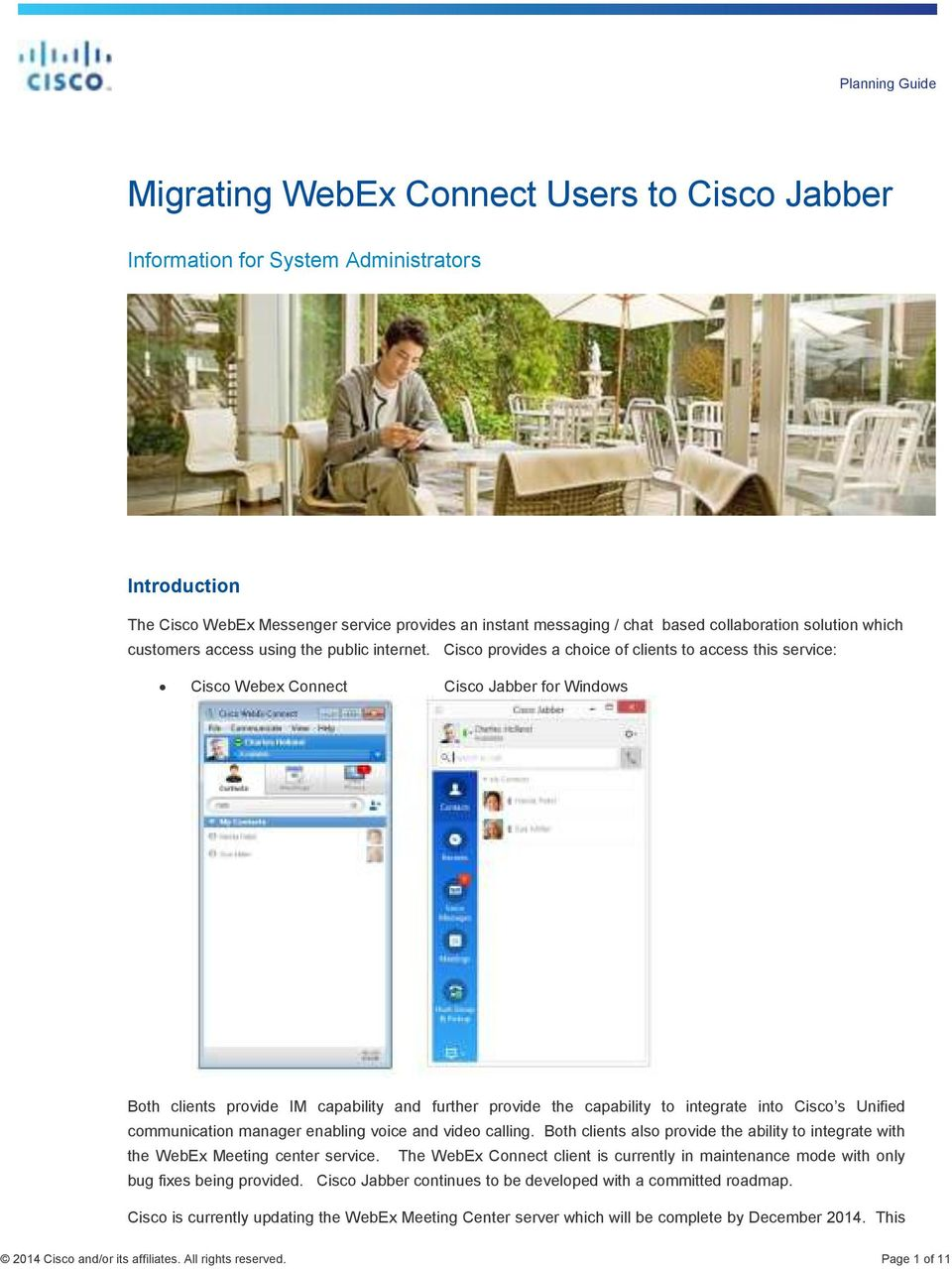 Cisco provides a choice of clients to access this service: Cisco Webex Connect Cisco Jabber for Windows Both clients provide IM capability and further provide the capability to integrate into Cisco s