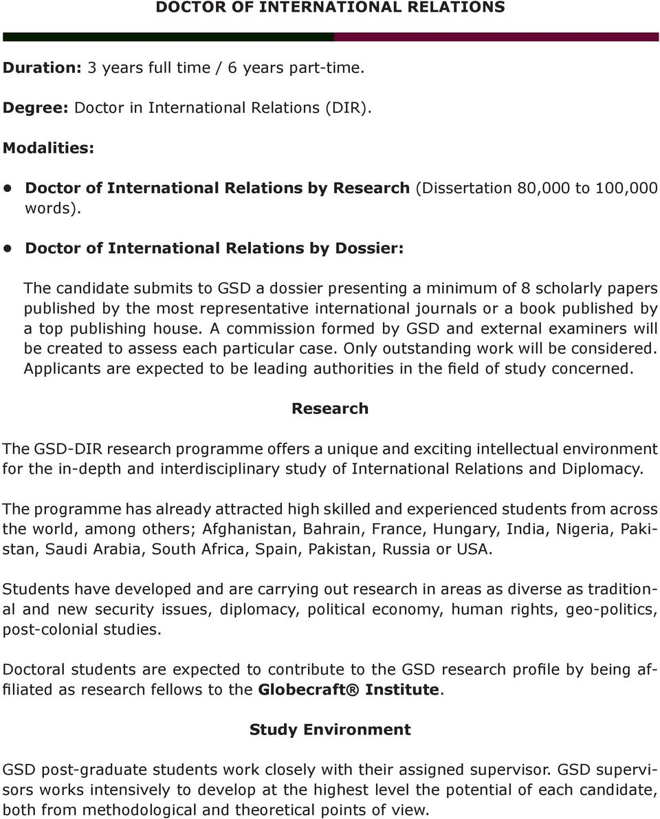 Doctor of International Relations by Dossier: The candidate submits to GSD a dossier presenting a minimum of 8 scholarly papers published by the most representative international journals or a book