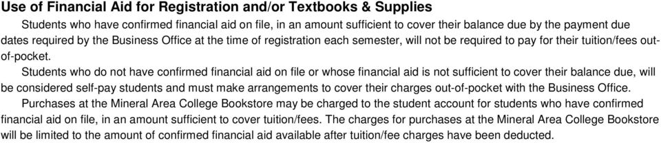 Students who do not have confirmed financial aid on file or whose financial aid is not sufficient to cover their balance due, will be considered self-pay students and must make arrangements to cover