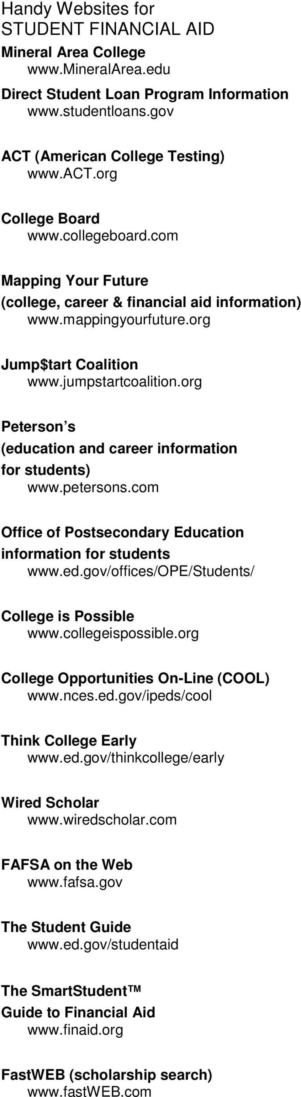 org Peterson s (education and career information for students) www.petersons.com Office of Postsecondary Education information for students www.ed.gov/offices/ope/students/ College is Possible www.