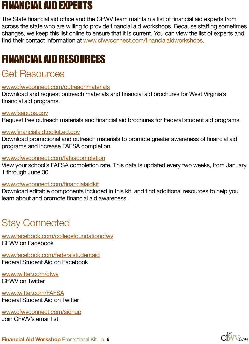 FINANCIAL AID RESOURCES Get Resources www.cfwvconnect.co/outreachaterials Download and request outreach aterials and financial aid brochures for West Virginia s financial aid progras. www.fsapubs.