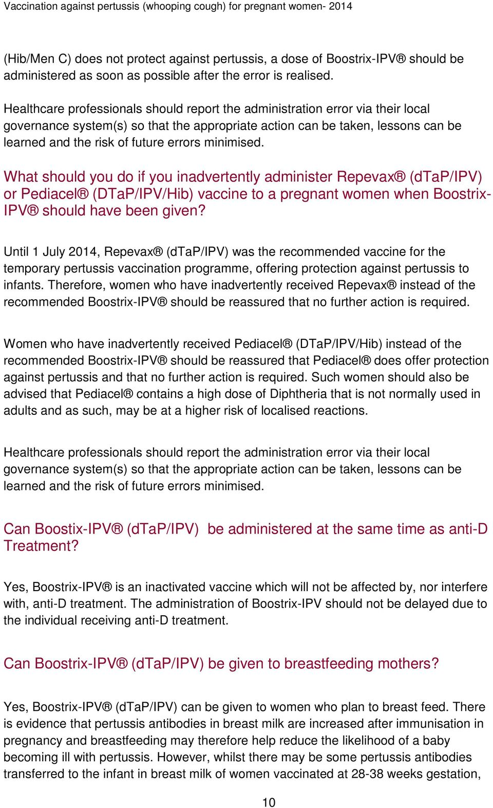minimised. What should you do if you inadvertently administer Repevax (dtap/ipv) or Pediacel (DTaP/IPV/Hib) vaccine to a pregnant women when Boostrix- IPV should have been given?