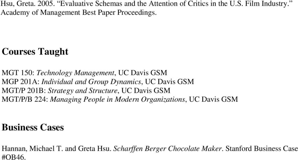 Courses Taught MGT 150: Technology Management, UC Davis GSM MGP 201A: Individual and Group Dynamics, UC Davis GSM MGT/P