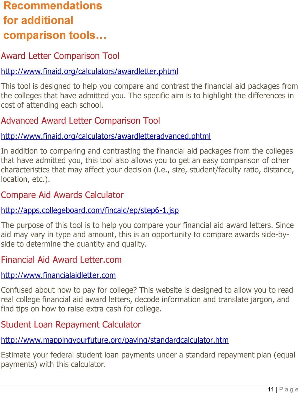 The specific aim is to highlight the differences in cost of attending each school. Advanced Award Letter Comparison Tool http://www.finaid.org/calculators/awardletteradvanced.