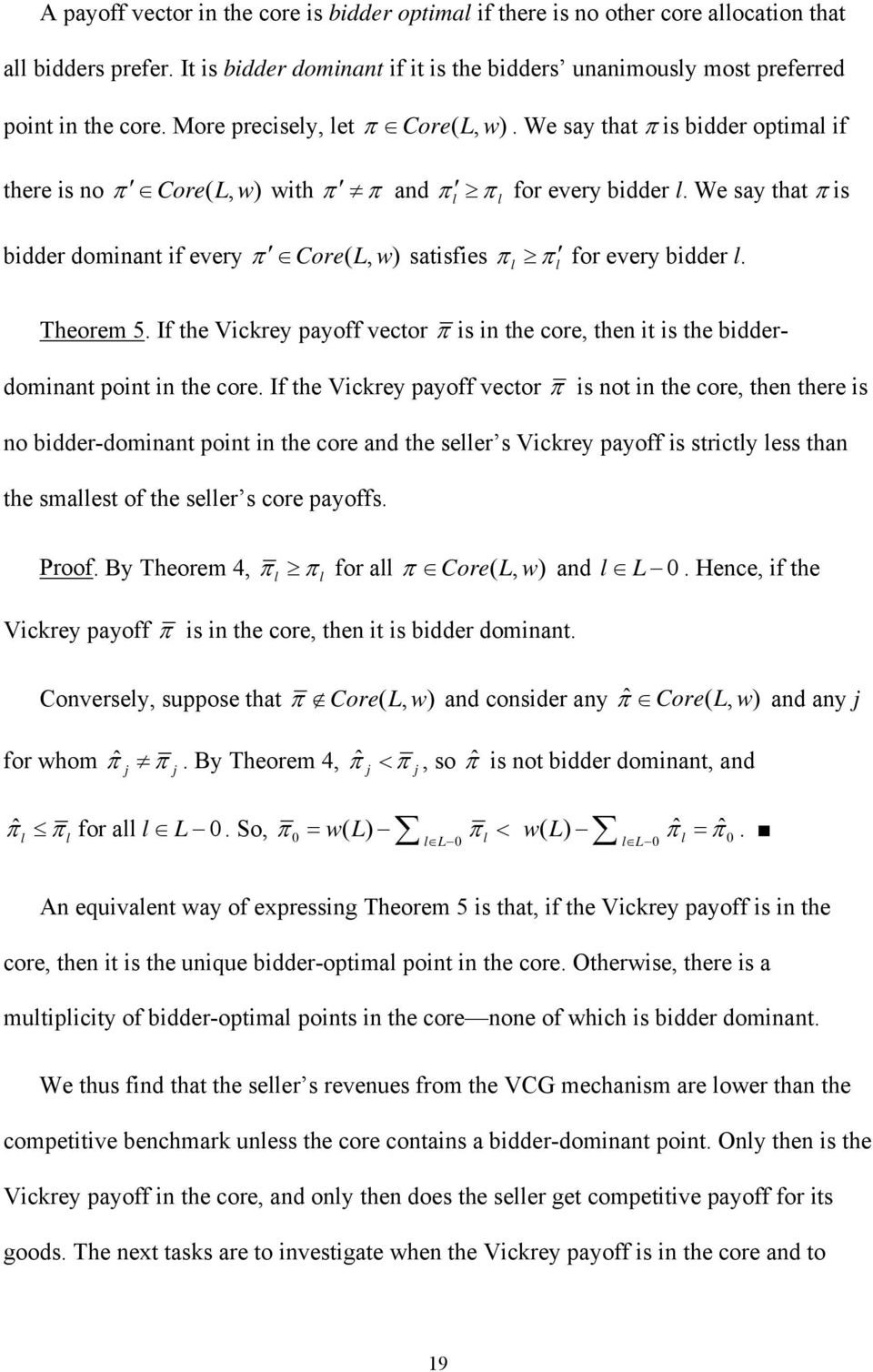 We say that π is bidder doinant if every π Core( L, w) satisfies π π for every bidder. Theore 5. If the Vickrey payoff vector π is in the core, then it is the bidderdoinant point in the core.