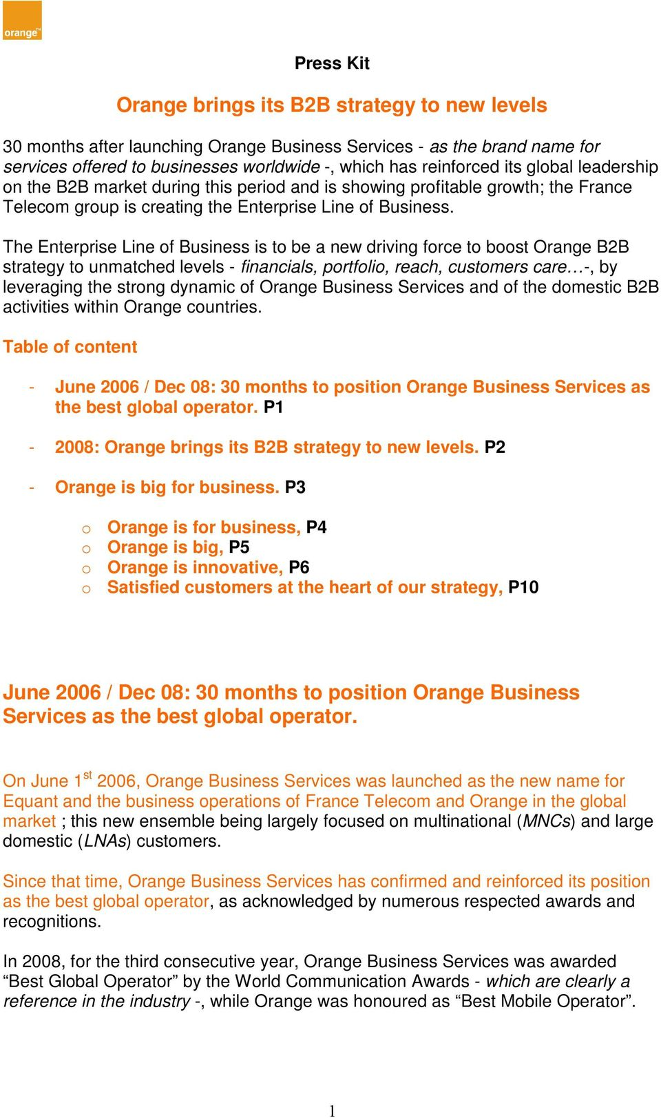 The Enterprise Line of Business is to be a new driving force to boost Orange B2B strategy to unmatched levels - financials, portfolio, reach, customers care -, by leveraging the strong dynamic of
