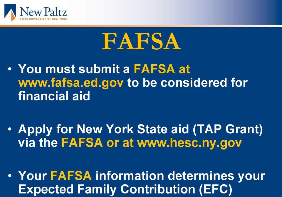 State aid (TAP Grant) via the FAFSA or at www.hesc.ny.