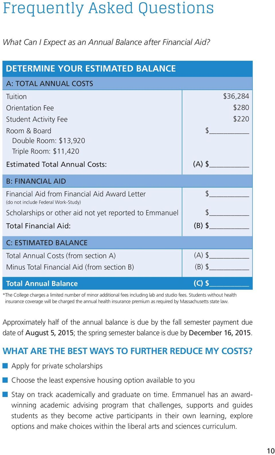 AID Financial Aid from Financial Aid Award Letter (do not include Federal Work-Study) Scholarships or other aid not yet reported to Emmanuel Total Financial Aid: C: ESTIMATED BALANCE Total Annual